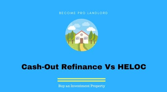 Cash-Out Refinance VS HELOC to buy an investment property